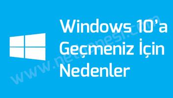 Windows 10'a Geçmek İçin Nedenler