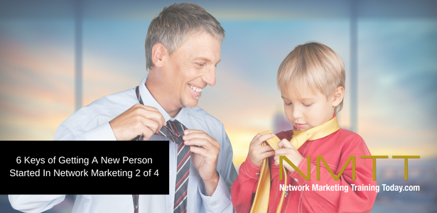 6 Keys of Getting A New Person Started In Network Marketing 2 of 4