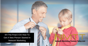 4 of 4 The Final 3 On How To Get A New Person Started In Network Marketing
