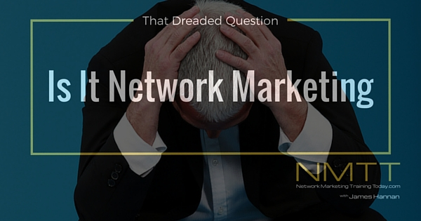 "How To Answer The Question ""Is It Network Marketing?"". The Secrets To Handling Objections"