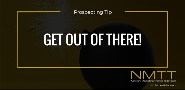 Get Out Of There NOW – Your Next Network Marketing Tip!!!