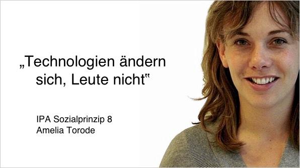 """""""Technologien ändern sich, Leute nicht"""" IPA Sozialprinzip 8 Amelia Torode"""