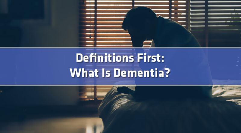 featured1 - Definitions First: What Is Dementia?