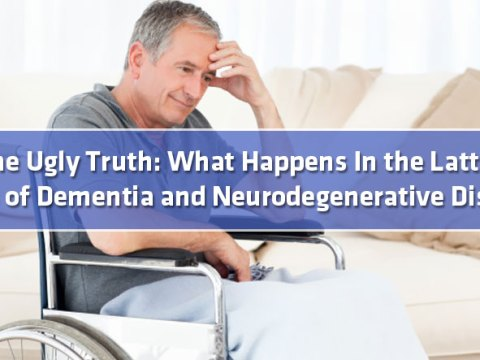 featured9 - The Ugly Truth: What Happens In the Latter Parts of Dementia and Neurodegenerative Disease