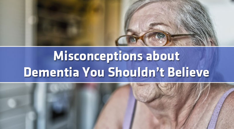 featured10 - Misconceptions about Dementia You Shouldn't Believe
