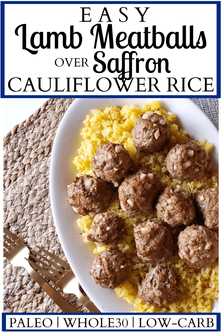 Easy Lamb Meatballs & Saffron Cauliflower Rice