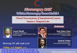 "NOW LIVE LIVE, Pakistan Neurosurgery Course Module I: Session II: ""Clinical Neuroanatomy: Temporal Lobe"""