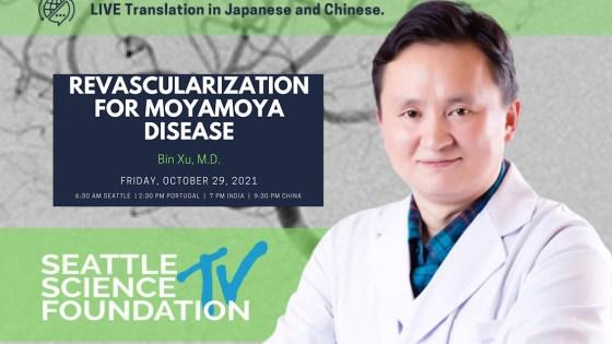 "Friday, October 29th, Seattle Science Foundation presents Bin Xu MD, Shanghai Neurosurgeon, with ""Revascularization for MoyaMoya Disease"""