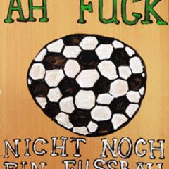 AH Fuck not another FUSSBALL // Acrylic on Board // 60 60 cm // 2006