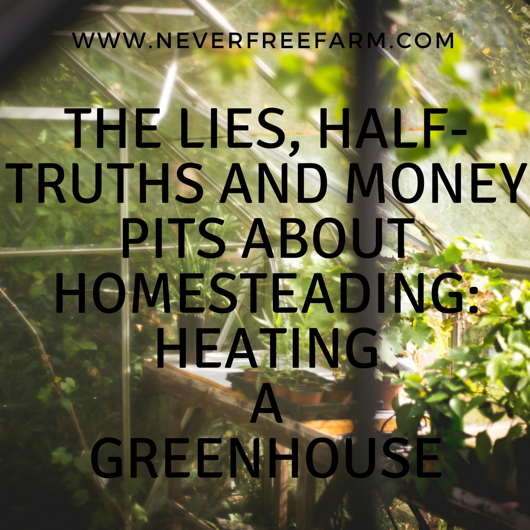 The Lies, Half-Truths and Money Pits About Homesteading: Heating A Greenhouse