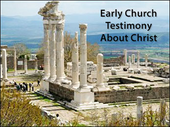 Early Church Testimony About Christ