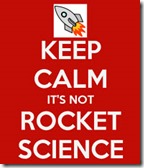 Keep calm, it's not rocket science