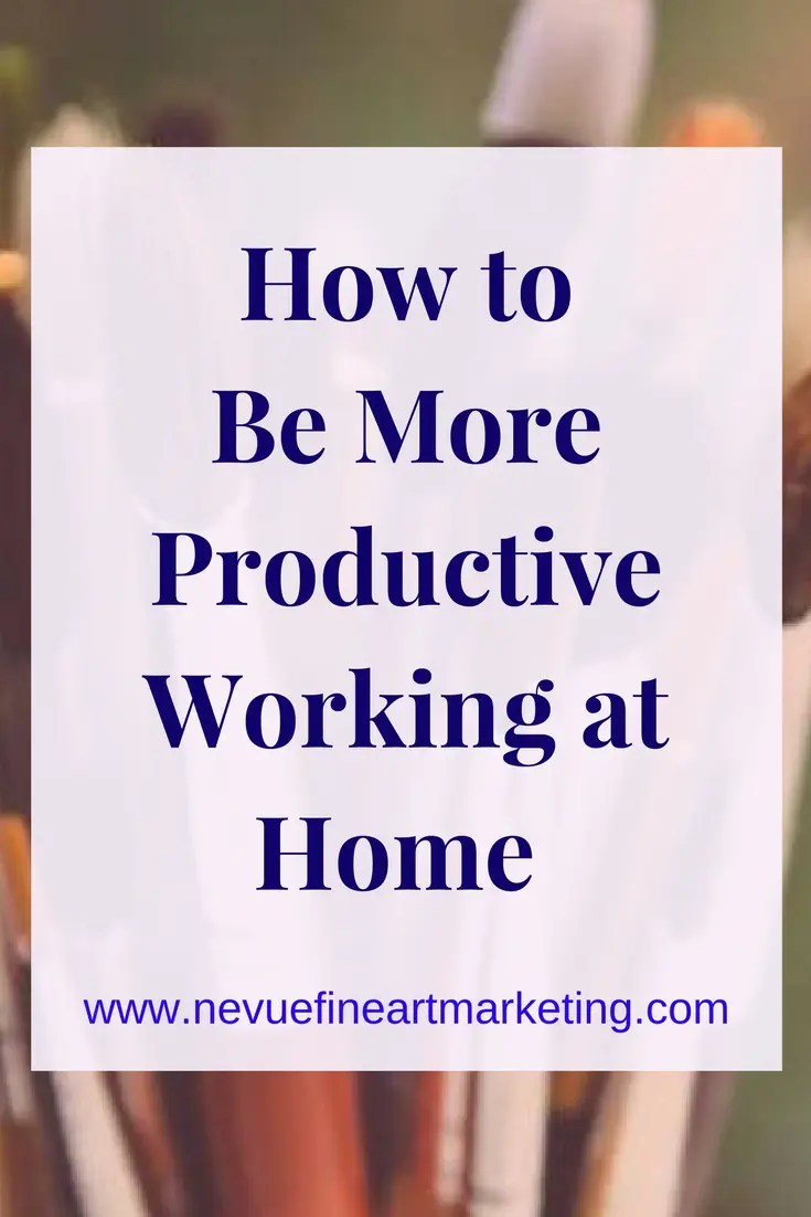 How to be More Productive Working at Home. The more productive you are the more art you can create and sell.