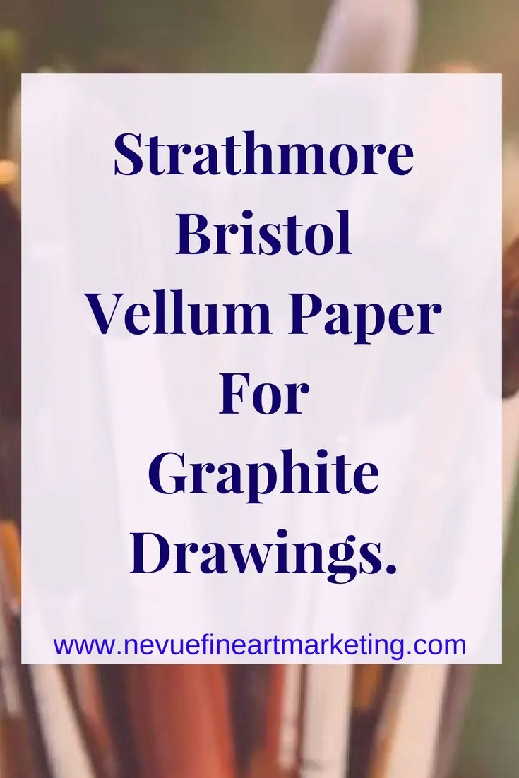 Strathmore Bristol Vellum Paper for graphite drawings.