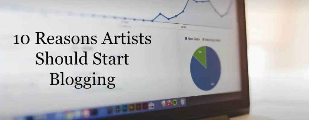 10 Reasons Artists Should Start Blogging