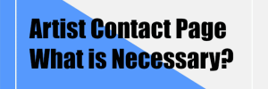 Artist Contact Page – What is Necessary?