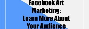 Facebook Art Marketing: Learn More About Your Audience