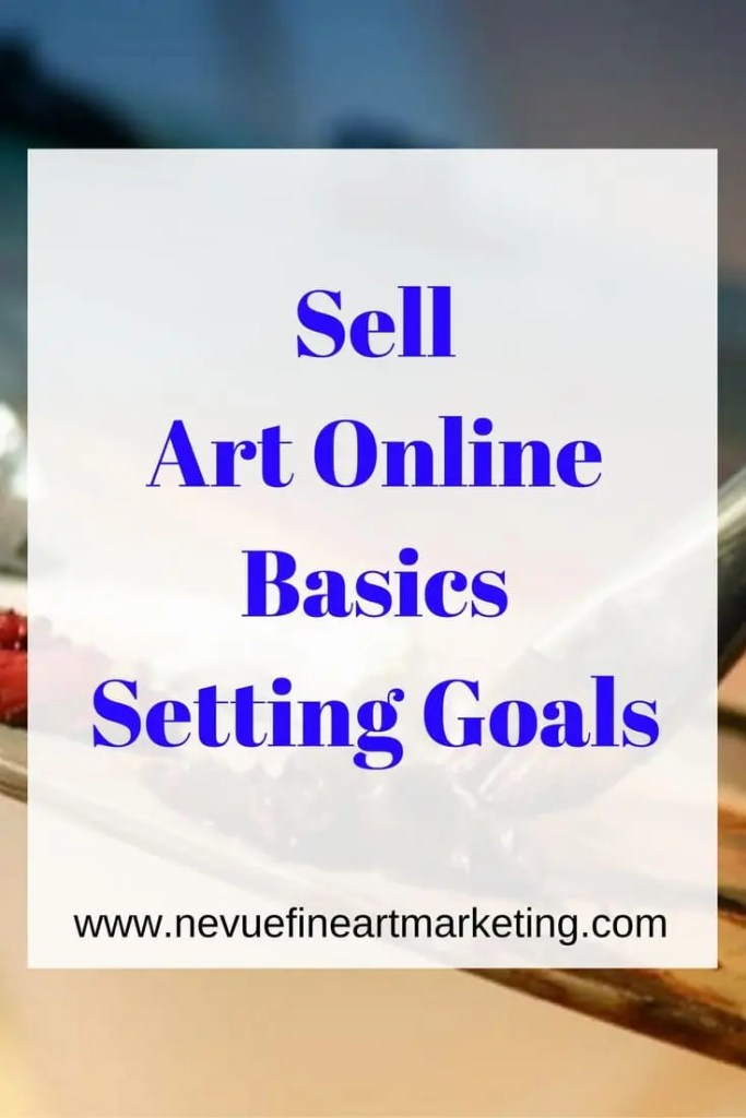 Sell Art Online Basics Setting Goals - Nevue Fine Art Marketing