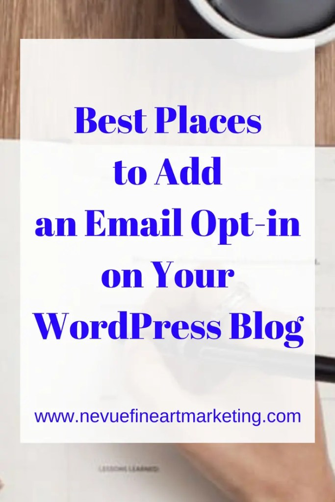 Best Places to Add an Email Opt-in on Your WordPress Blog - Nevue Fine Art Marketing Online - You want to make it easy for someone to opt-in for your newsletter. If you are using WordPresss for your blogging platform there will be some places you will want to add an email opt-in.