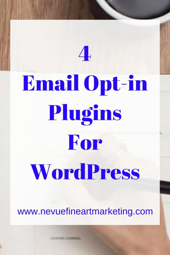 4 Email Opt-in Plugins for WordPress - Nevue Fine Art Marketing - WordPress has made it easy for bloggers to build a perfect blog. WordPress and plugin designers know the importance of building an email list and provide multiple email opt-in plugins for you to choose from.