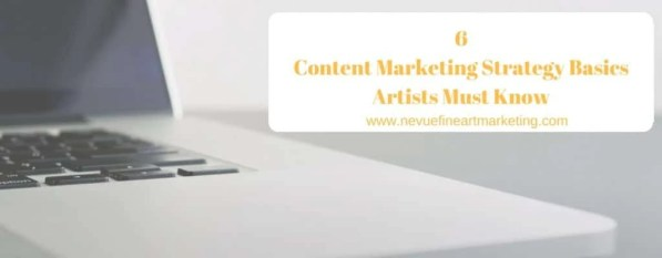 6 Content Marketing Strategy Basics Artists Must Know