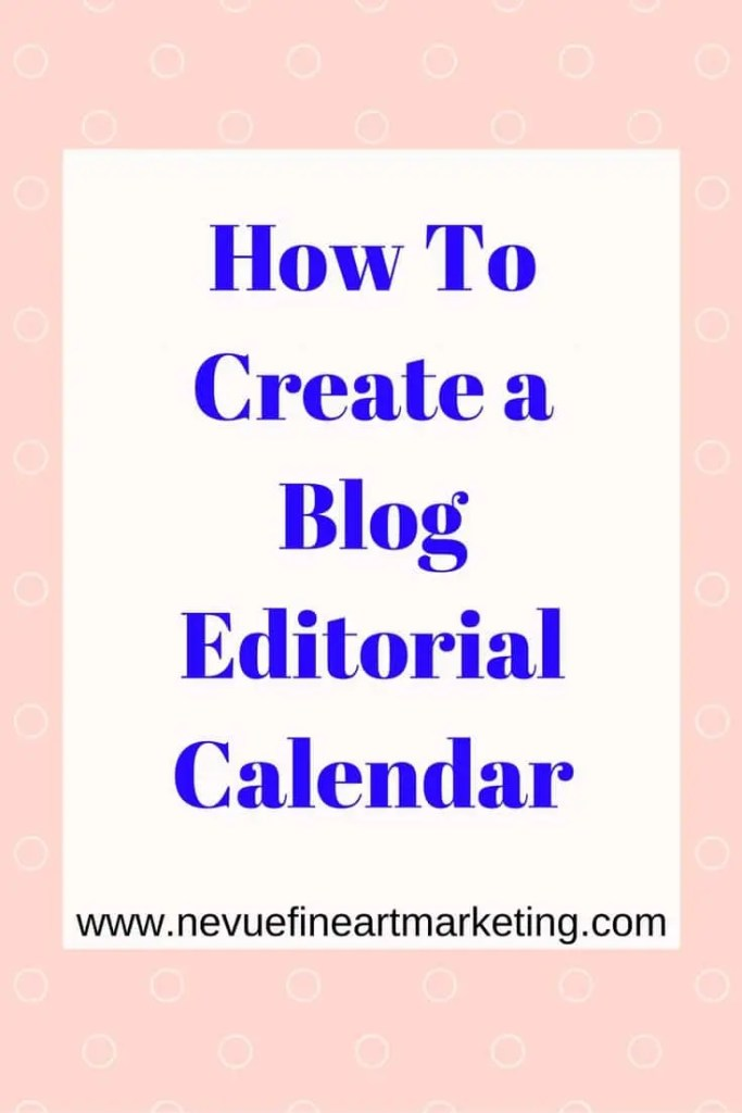 How To Create a Blog Editorial Calendar - Nevue Fine Art Marketing - Today's blogging challenge is to build a blog editorial calendar. Yesterday you came up with 15 posts you would like to write about, and today you will be creating a schedule for when you will be writing and publishing the posts.