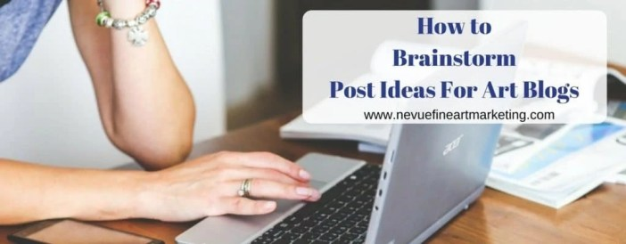 How to Brainstorm Post Ideas For Art Blogs