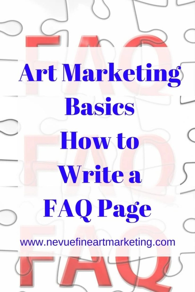 Art Marketing Basics How to Write a FAQ Page - Nevue Fine Art Marketing -Providing a FAQ is a powerful tool that will help you to grow your business. Here are some reasons you will want to start working on your FAQ page today.