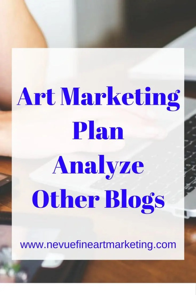 Art Marketing Plan Analyze Other Blogs - Nevue Fine Art Marketing - Are you feel like your art business needs a boost? Would you like to generate more sales? In this article, Art Marketing Plan Analyze Other Blogs you will use a technique used by many great businesses.