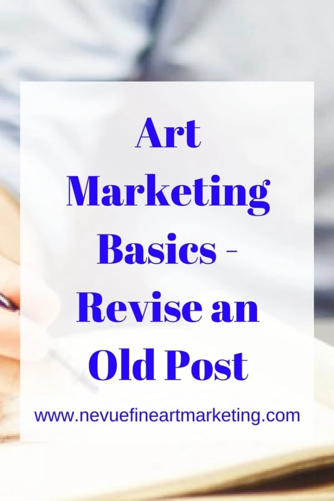 Art Marketing Basics - Revise an Old Post - Nevue Fine Art Marketing - Just like your art, your writing skills become better over time. The difference between your art and your writing is your earliest artwork is probably not available for people to view, while your older blog posts are still available to be searched.