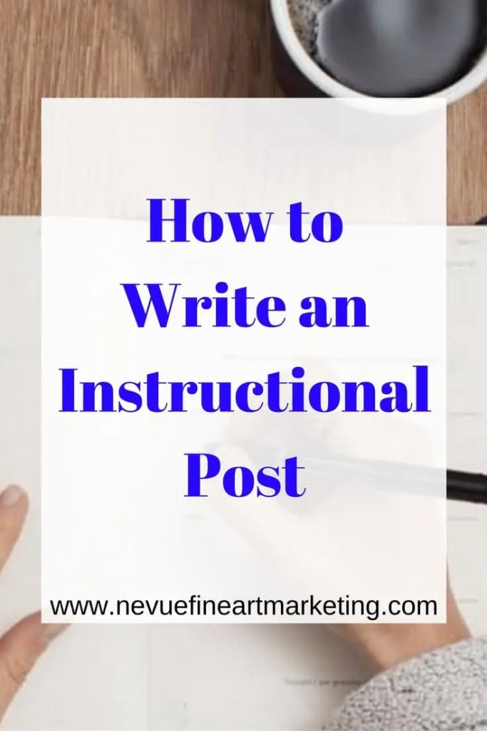 """How to Write an Instructional Post - Nevue Fine Art Marketing -Today's blogging challenge is to write an instructional post or a """"How to"""" post. Providing """"How to"""" posts will help you to build authority and help someone with a struggle they might have."""
