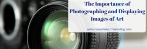The Importance of Photographing and Displaying Images of Art