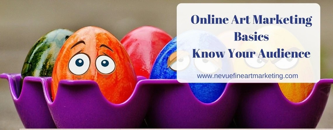 Online Art Marketing Basics Know Your Audience