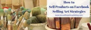 How to Sell Products on Facebook Selling Art Strategies