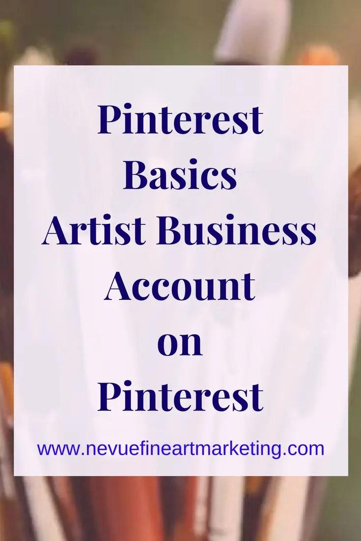 Pinterest Basics - Artist Business Account on Pinterest. Start building an online presence on Pinterest and reach a new audience.