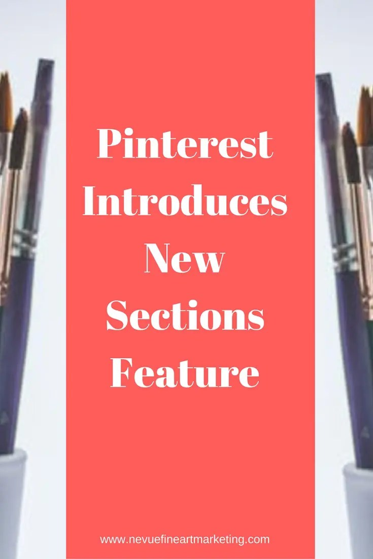 Pinterest introduces new Sections Feature. This is exciting news for marketers and artists.