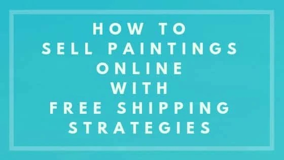 How To Sell Paintings Online With Free Shipping Strategies - Sell paintings online