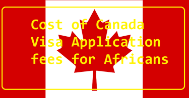 Cost of Canada Visa Application fees for Africans