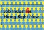 17 Job Industries Hiring Right Now
