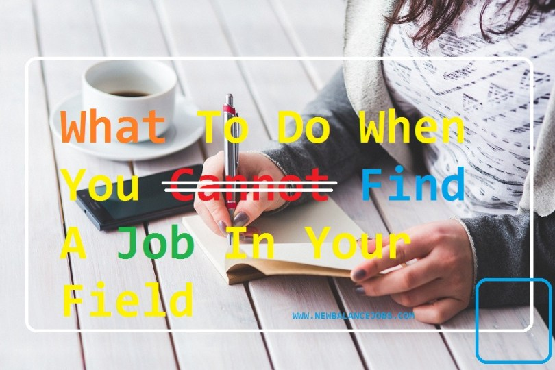 What To Do When You Cannot Find A Job In Your Field