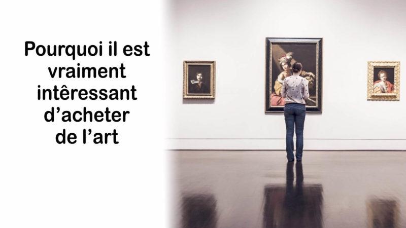 Pourquoi il est vraiment intéressant d'investir dans l'art