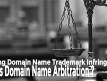 Avoiding Domain Name Trademark Infringement – What is domain name arbitration?