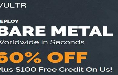 Vultr Bare Metal 60% Discount plus $100 free credit-thumbnail