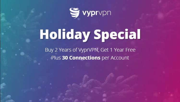 VyprVPN Holiday Offer - Buy 2 Years Get 1 Year Free