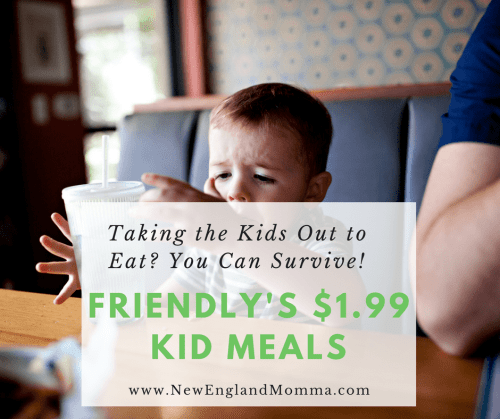 Take the Kids out to eat? You Can Survive! Friendly's $1.99 Meals