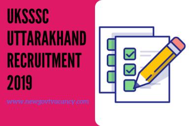 UKSSSC Uttarakhand Recruitment 2019