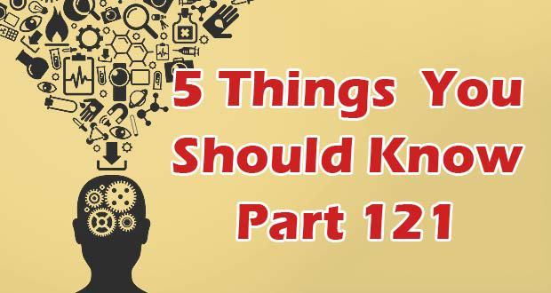 5 Things You Should Know – Part 121