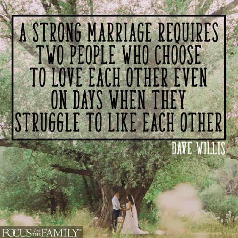 New Jersey Bride—Dave-Willis-quote-focus-on-the-family-a-strong-marriage-requires-two-people-who-choose-to-love-each-other-even-on-days-when-they-struggle-to-like-each-other