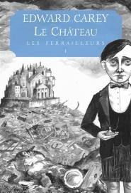 Le chateau les Ferrailleurs tome 1 de Edward Carey