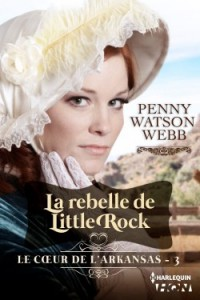 le-c-ur-de-l-arkansas-tome-3-la-rebelle-de-little-rock-penny-watson-webb